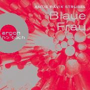 Cover-Bild zu Blaue Frau (Ungekürzt) (Audio Download) von Strubel, Antje Rávik