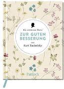 Cover-Bild zu Die schönsten Worte zur guten Besserung von Kurt Tucholsky von Neundorfer, German (Hrsg.)
