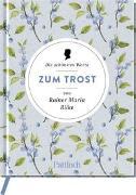 Cover-Bild zu Die schönsten Worte zum Trost von Rainer Maria Rilke von Neundorfer, German (Hrsg.)