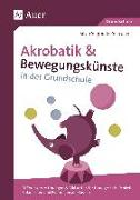 Cover-Bild zu Akrobatik und Bewegungskünste in der Grundschule von Segmüller-Schwaiger, Silvia