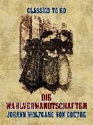 Cover-Bild zu von Goethe, Johann Wolfgang: Die Wahlverwandtschaften (eBook)