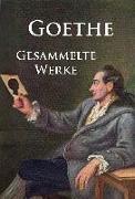 Cover-Bild zu Goethe, Johann Wolfgang von: Goethe - Gesammelte Werke (eBook)