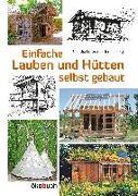 Cover-Bild zu Einfache Lauben und Hütten selbst gebaut von Lorenz-Ladener, Claudia (Hrsg.)