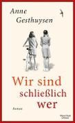 Cover-Bild zu Wir sind schließlich wer (eBook) von Gesthuysen, Anne