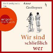 Cover-Bild zu Wir sind schließlich wer (Ungekürzte Lesung) (Audio Download) von Gesthuysen, Anne