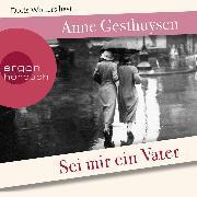 Cover-Bild zu Sei mir ein Vater (Ungekürzte Lesung) (Audio Download) von Gesthuysen, Anne