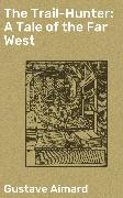 Cover-Bild zu The Trail-Hunter: A Tale of the Far West (eBook) von Aimard, Gustave