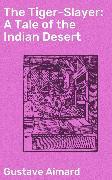 Cover-Bild zu The Tiger-Slayer: A Tale of the Indian Desert (eBook) von Aimard, Gustave