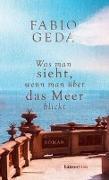 Cover-Bild zu Was man sieht, wenn man über das Meer blickt von Geda, Fabio