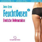 Cover-Bild zu Feuchtoasen 2 / Erotische Bekenntnisse / Erotik Audio Story / Erotisches Hörbuch (Audio Download) von Lynn, Anna