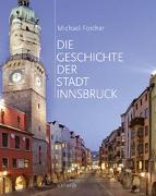 Cover-Bild zu Die Geschichte der Stadt Innsbruck von Forcher, Michael