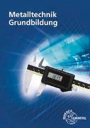 Cover-Bild zu Metalltechnik Grundbildung von Burmester, Jürgen