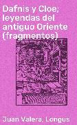 Cover-Bild zu Dafnis y Cloe; leyendas del antiguo Oriente (fragmentos) (eBook) von Valera, Juan