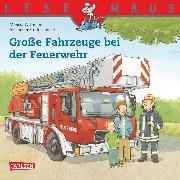 Cover-Bild zu LESEMAUS: Große Fahrzeuge bei der Feuerwehr (eBook) von Wittmann, Monika