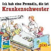 Cover-Bild zu Pixi - Ich hab eine Freundin, die ist Krankenschwester (eBook) von Butschkow, Ralf