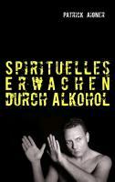 Cover-Bild zu Spirituelles Erwachen durch Alkohol von Aigner, Patrick