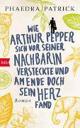 Cover-Bild zu Wie Arthur Pepper sich vor seiner Nachbarin versteckte und am Ende doch sein Herz fand von Patrick, Phaedra