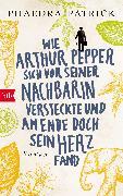 Cover-Bild zu Wie Arthur Pepper sich vor seiner Nachbarin versteckte und am Ende doch sein Herz fand (eBook) von Patrick, Phaedra