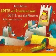 Cover-Bild zu Dörrie, Doris: Lotte will Prinzessin sein - Lotte und die Monster (Audio Download)
