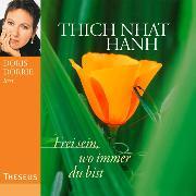 Cover-Bild zu Hanh, Thich Nhat: Frei sein, wo immer du bist (Audio Download)