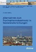 Cover-Bild zu Alternativen zum Psychopharmakaeinsatz in Senioreneinrichtungen von Wittig, Renate