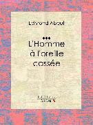 Cover-Bild zu L'Homme à l'oreille cassée (eBook) von Ligaran