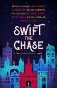 Cover-Bild zu Swift the Chase: Scenes from 9 Fantastic Stories (eBook) von Morgan, Raf