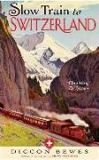 Cover-Bild zu Bewes, Diccon: Slow Train to Switzerland