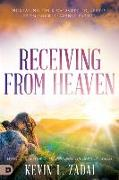 Cover-Bild zu Receiving from Heaven: Increasing Your Capacity to Receive from Your Heavenly Father von Zadai, Kevin