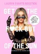 Cover-Bild zu The Skinny Confidential's Get the F*ck Out of the Sun: Routines, Products, Tips, and Insider Secrets from 100+ of the World's Best Skincare Gurus von Evarts Bosstick, Lauryn