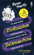 Cover-Bild zu Wie man unsere Zivilisation wieder aufbaut, wenn man sich mit seiner Zeitmaschine verfahren hat (eBook) von North, Ryan