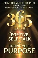 Cover-Bild zu 365 Days of Positive Self-Talk for Finding Your Purpose von Helmstetter Ph. D., Shad