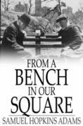 Cover-Bild zu From a Bench in Our Square (eBook) von Adams, Samuel Hopkins