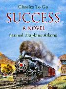 Cover-Bild zu Success: A Novel (eBook) von Adams, Samuel Hopkins