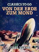 Cover-Bild zu Verne, Jules: Von der Erde zum Mond (eBook)