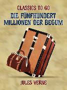 Cover-Bild zu Verne, Jules: Die fünfhundert Millionen der Begum (eBook)