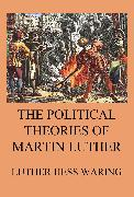 Cover-Bild zu Waring, Luther Hess: The Political Theories of Martin Luther (eBook)
