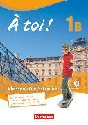 Cover-Bild zu À toi !, Fünfbändige Ausgabe, Band 1B, Klassenarbeitstrainer, Mit Audio-CD und eingelegten Lösungen von Férey, Karine