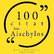 Cover-Bild zu 100 citat från Aeschylus (Audio Download) von Aeschylus