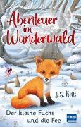 Cover-Bild zu Abenteuer im Wunderwald - Der kleine Fuchs und die Fee von Betts, J. S.