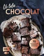 Cover-Bild zu Oh làlà, Chocolat! - 70 verführerische Rezepte mit Schokolade