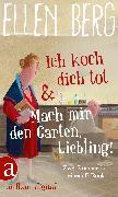 Cover-Bild zu Ich koch dich tot & Mach mir den Garten, Liebling! (eBook) von Berg, Ellen