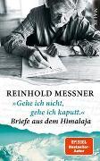 Cover-Bild zu »Gehe ich nicht, gehe ich kaputt.« Briefe aus dem Himalaja von Messner, Reinhold