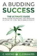 Cover-Bild zu A Budding Success: The Ultimate Guide to Planning, Launching and Managing a Lucrative Legal Marijuana Business von Cervantes, C.