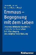 Cover-Bild zu Emmaus - Begegnung mit dem Leben (eBook) von Hartlieb, Elisabeth Margaretha (Hrsg.)