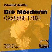 Cover-Bild zu Die Mörderin - Gedicht 1782 (Ungekürzt) (Audio Download) von Schiller, Friedrich