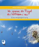 Cover-Bild zu Ich spanne die Flügel des Vertrauens aus von Naegeli, Antje Sabine