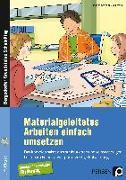 Cover-Bild zu Materialgeleitetes Arbeiten einfach umsetzen von Schnabel, Johanna