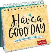 Cover-Bild zu Have a good day! Kleine Mottos für deinen Tag