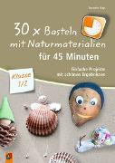 Cover-Bild zu 30 x Basteln mit Naturmaterialien für 45 Minuten - Klasse 1/2 von Vogt, Susanne
